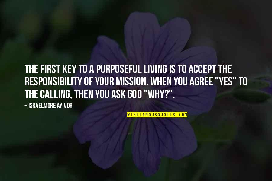 Not Living Without You Quotes By Israelmore Ayivor: The first key to a purposeful living is