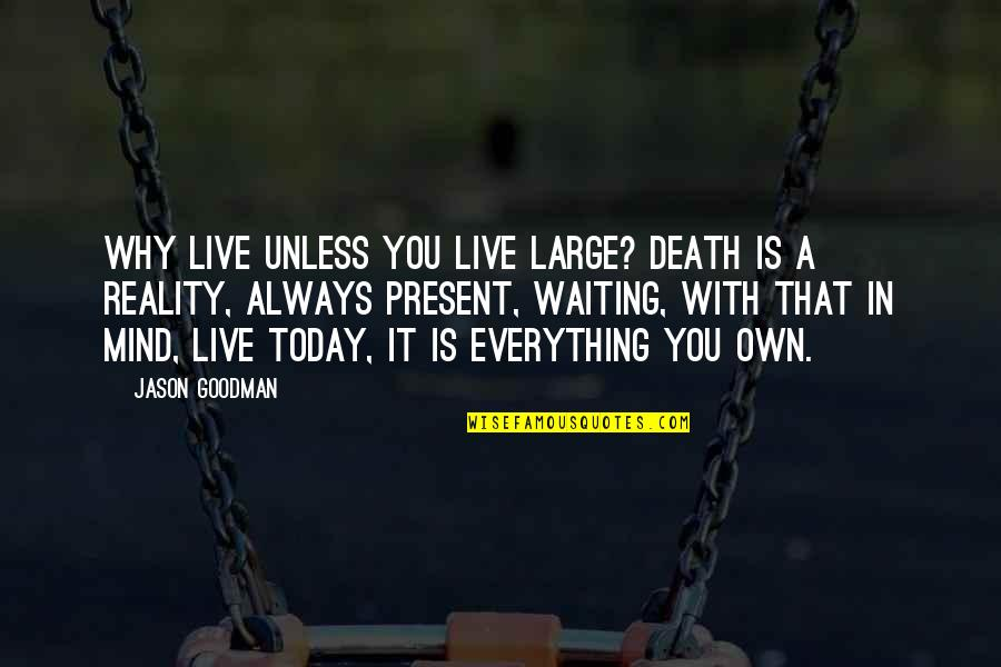Not Living Without You Quotes By Jason Goodman: Why live unless you live large? Death is