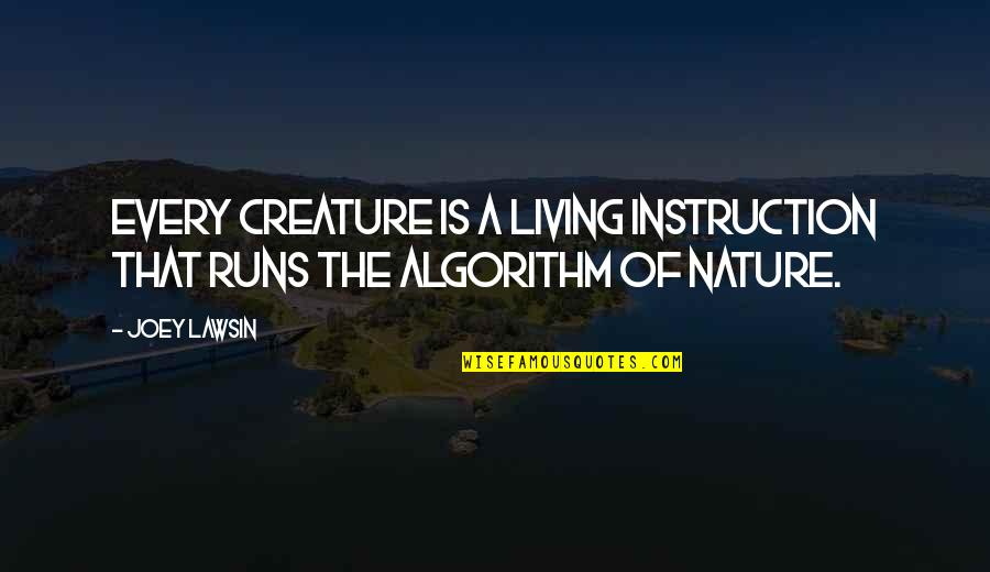 Not Living Without You Quotes By Joey Lawsin: Every creature is a living instruction that runs