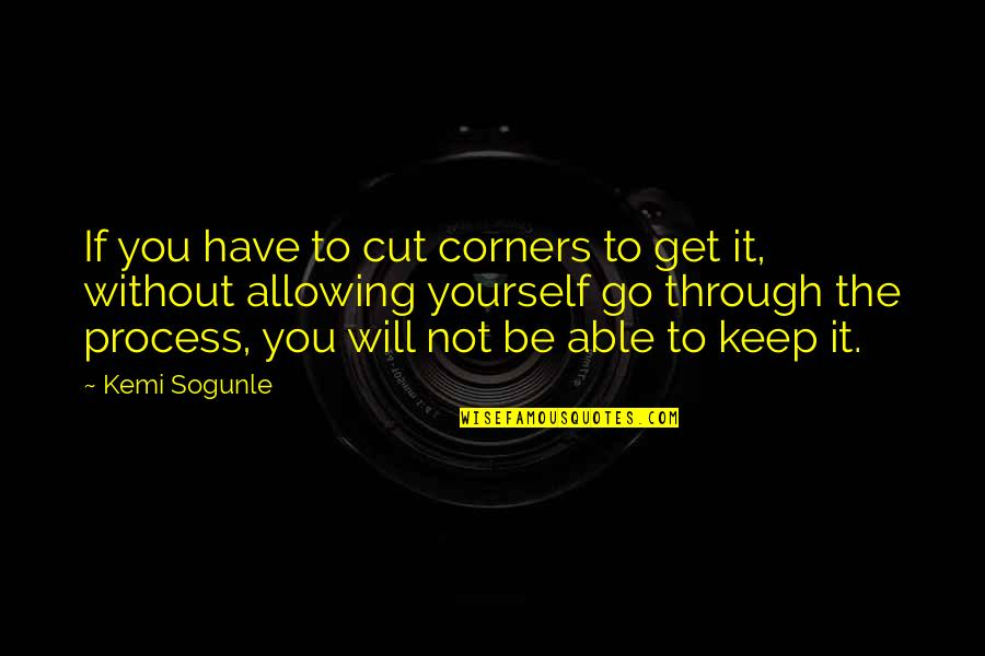 Not Living Without You Quotes By Kemi Sogunle: If you have to cut corners to get