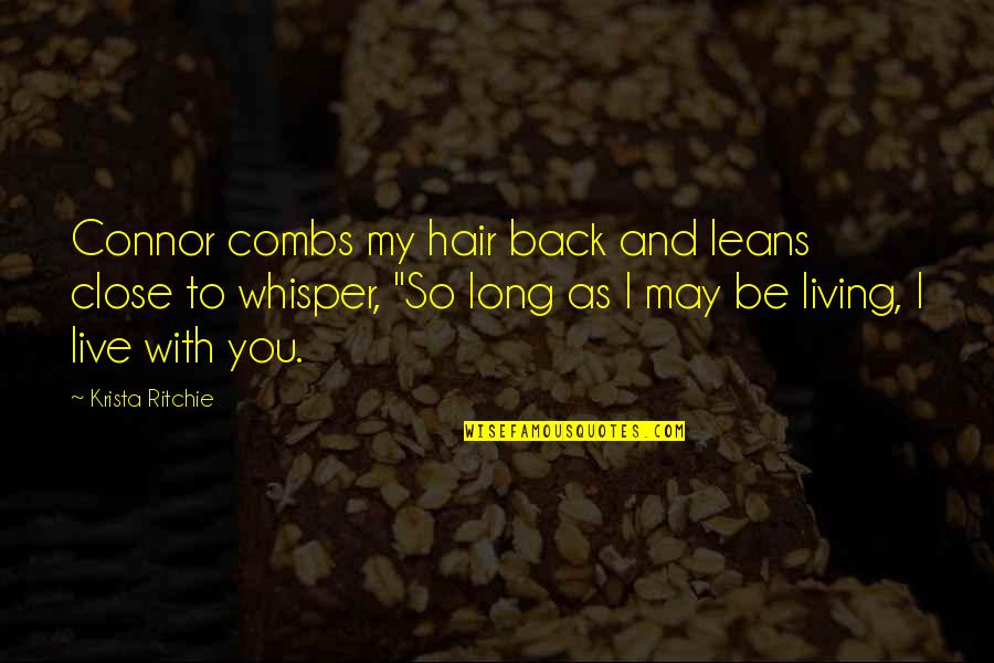 Not Living Without You Quotes By Krista Ritchie: Connor combs my hair back and leans close