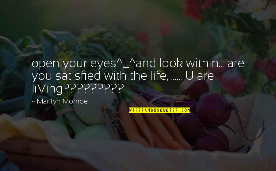 Not Living Without You Quotes By Marilyn Monroe: open your eyes^_^and look within....are you satisfied with