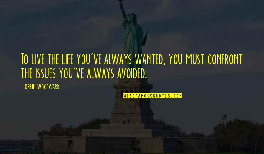 Not Living Without You Quotes By Orrin Woodward: To live the life you've always wanted, you