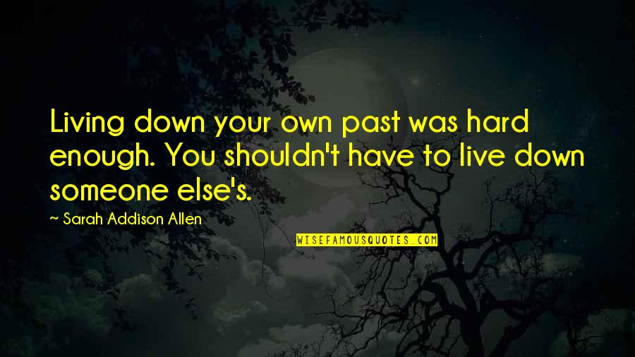 Not Living Without You Quotes By Sarah Addison Allen: Living down your own past was hard enough.