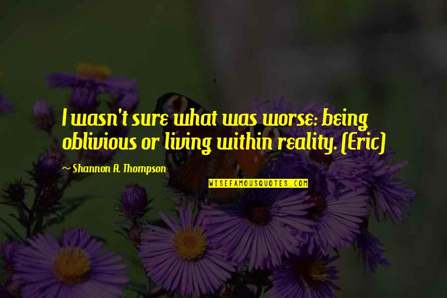 Not Living Without You Quotes By Shannon A. Thompson: I wasn't sure what was worse: being oblivious