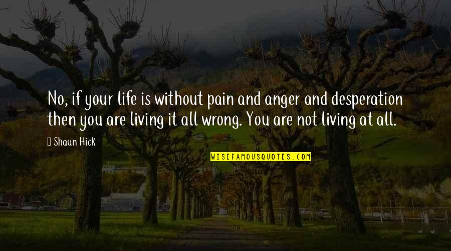 Not Living Without You Quotes By Shaun Hick: No, if your life is without pain and