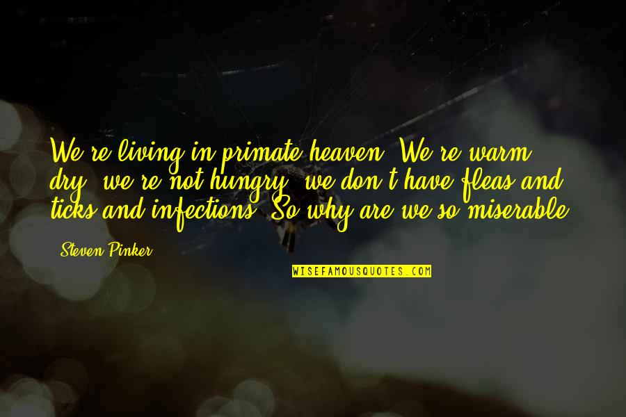 Not Living Without You Quotes By Steven Pinker: We're living in primate heaven. We're warm, dry,