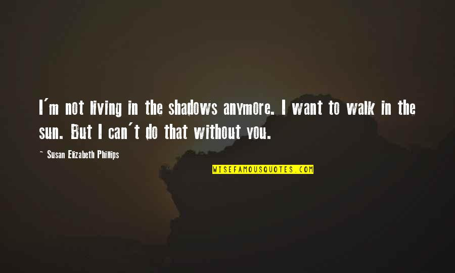 Not Living Without You Quotes By Susan Elizabeth Phillips: I'm not living in the shadows anymore. I
