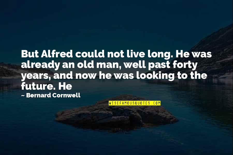 Not Long Now Quotes By Bernard Cornwell: But Alfred could not live long. He was