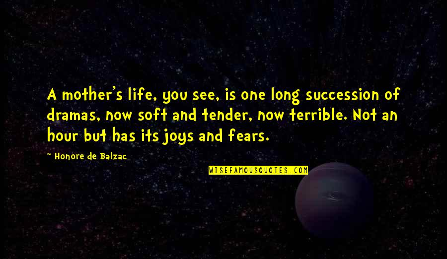 Not Long Now Quotes By Honore De Balzac: A mother's life, you see, is one long