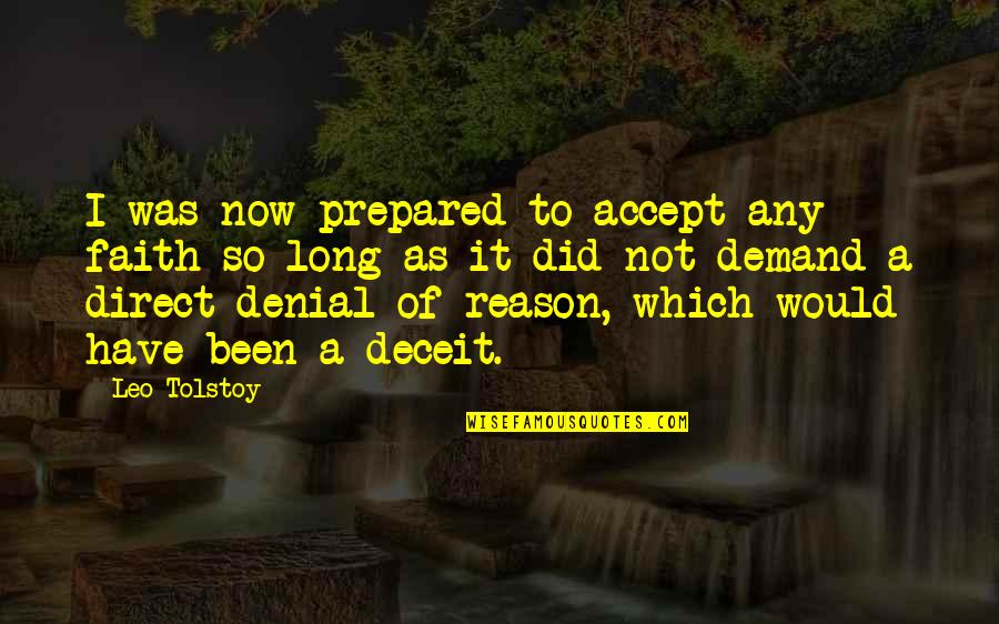 Not Long Now Quotes By Leo Tolstoy: I was now prepared to accept any faith