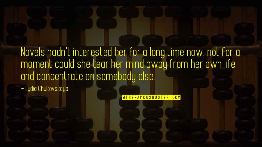 Not Long Now Quotes By Lydia Chukovskaya: Novels hadn't interested her for a long time