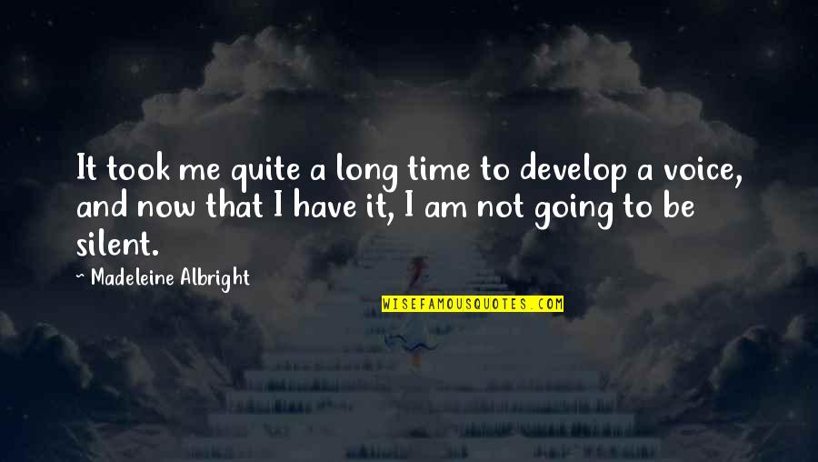 Not Long Now Quotes By Madeleine Albright: It took me quite a long time to