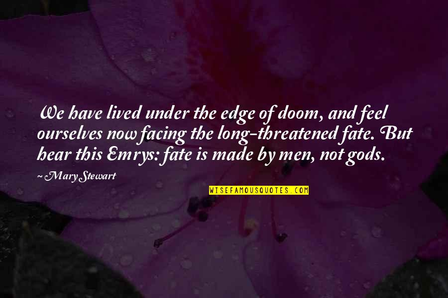 Not Long Now Quotes By Mary Stewart: We have lived under the edge of doom,