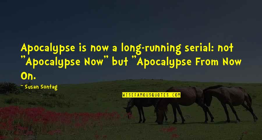 "Not Long Now Quotes By Susan Sontag: Apocalypse is now a long-running serial: not ""Apocalypse"