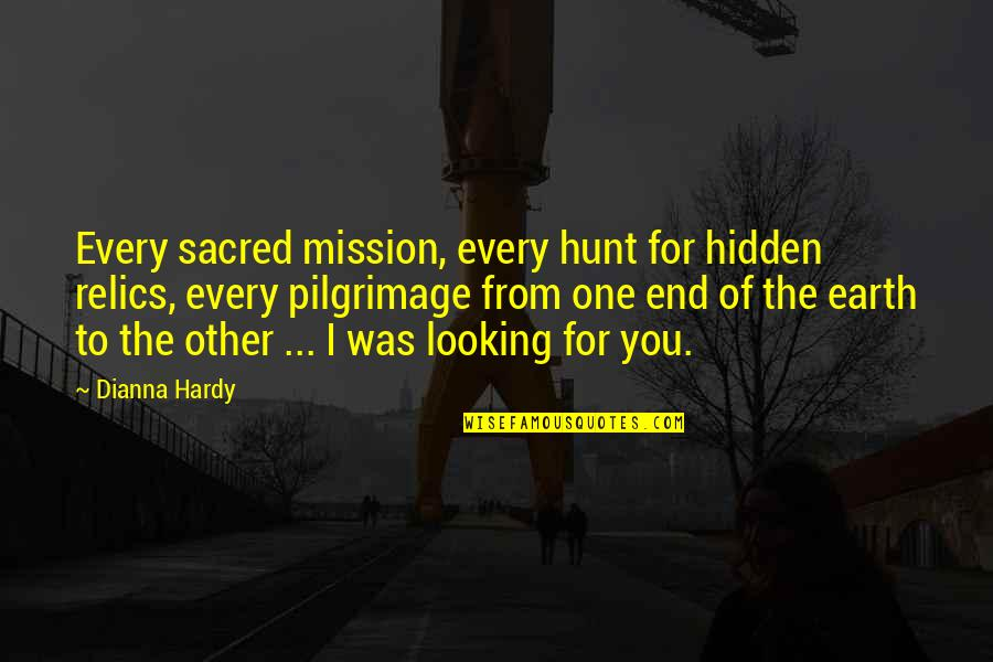 Not Looking For Love But Finding It Quotes By Dianna Hardy: Every sacred mission, every hunt for hidden relics,