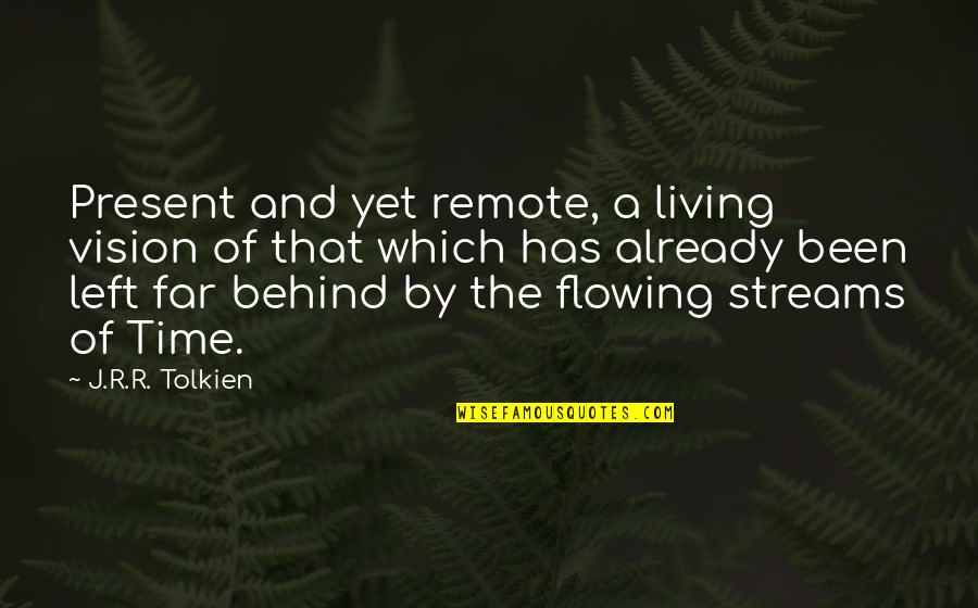 Not Looking For Love But Finding It Quotes By J.R.R. Tolkien: Present and yet remote, a living vision of