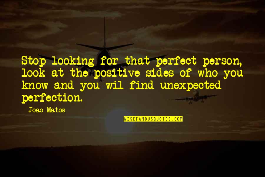 Not Looking For Love But Finding It Quotes By Joao Matos: Stop looking for that perfect person, look at
