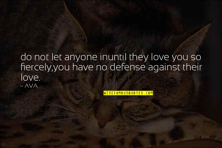 Not Loving Your Job Quotes By AVA.: do not let anyone inuntil they love you