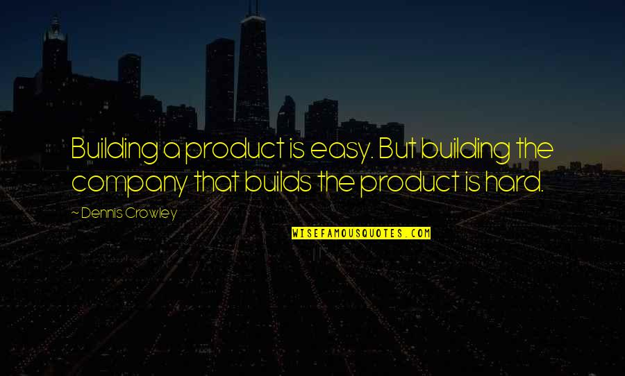 Not Loving Your Job Quotes By Dennis Crowley: Building a product is easy. But building the
