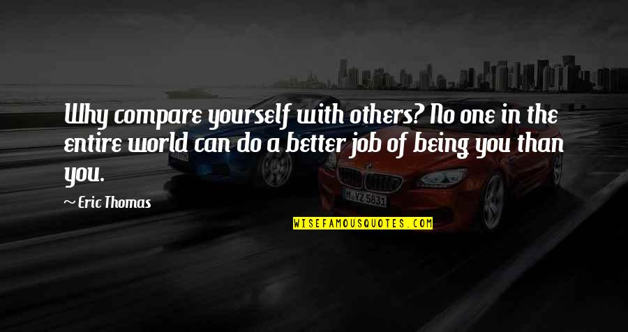 Not Loving Your Job Quotes By Eric Thomas: Why compare yourself with others? No one in