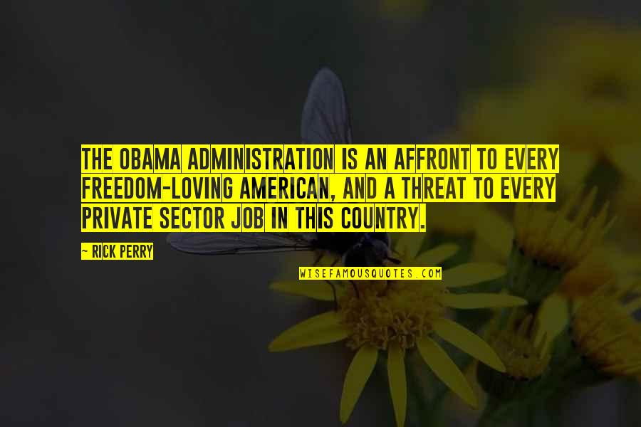 Not Loving Your Job Quotes By Rick Perry: The Obama administration is an affront to every
