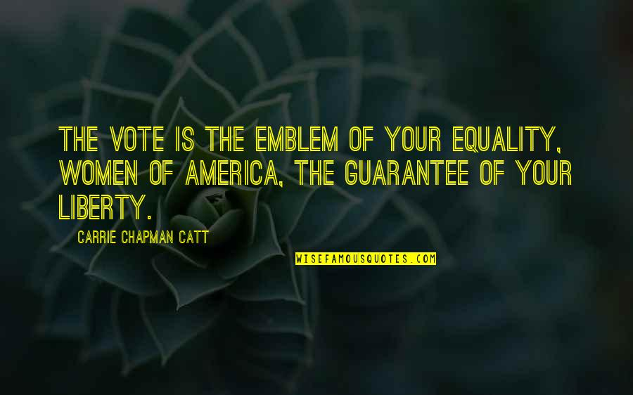Not Lowering Expectations Quotes By Carrie Chapman Catt: The vote is the emblem of your equality,
