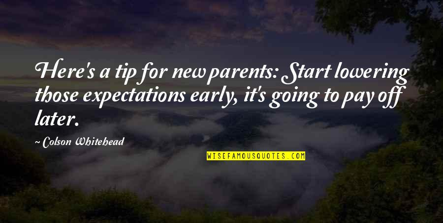 Not Lowering Expectations Quotes By Colson Whitehead: Here's a tip for new parents: Start lowering
