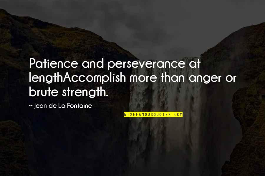 Not Lowering Expectations Quotes By Jean De La Fontaine: Patience and perseverance at lengthAccomplish more than anger