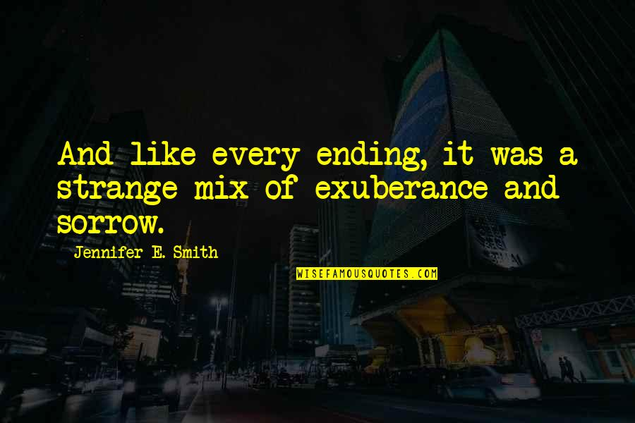 Not Lowering Expectations Quotes By Jennifer E. Smith: And like every ending, it was a strange