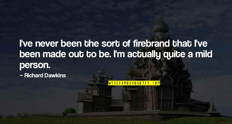 Not Lowering Expectations Quotes By Richard Dawkins: I've never been the sort of firebrand that