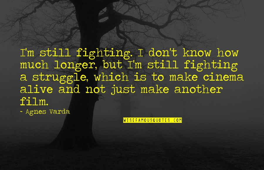Not Much Longer Quotes By Agnes Varda: I'm still fighting. I don't know how much