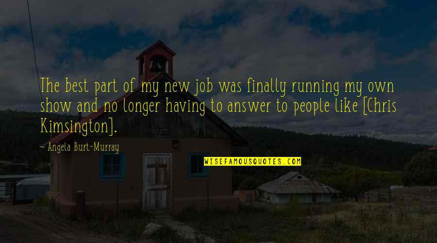Not Much Longer Quotes By Angela Burt-Murray: The best part of my new job was