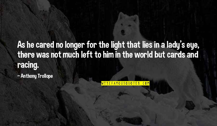 Not Much Longer Quotes By Anthony Trollope: As he cared no longer for the light