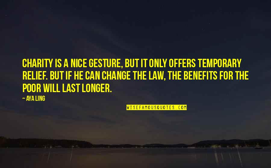 Not Much Longer Quotes By Aya Ling: Charity is a nice gesture, but it only