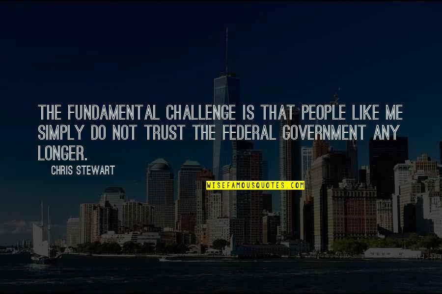 Not Much Longer Quotes By Chris Stewart: The fundamental challenge is that people like me
