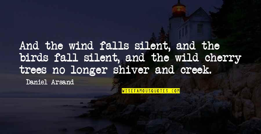 Not Much Longer Quotes By Daniel Arsand: And the wind falls silent, and the birds