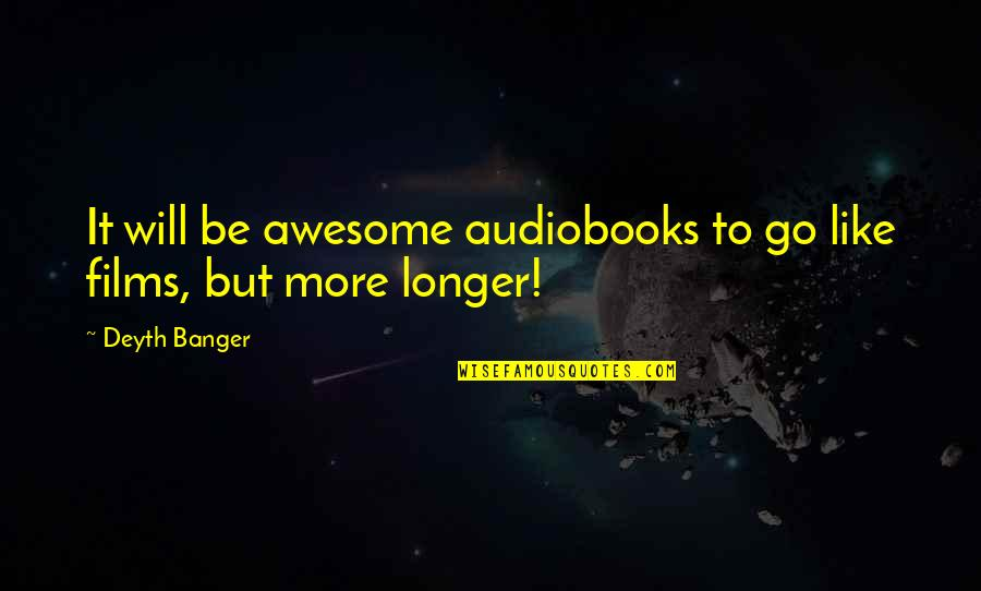 Not Much Longer Quotes By Deyth Banger: It will be awesome audiobooks to go like