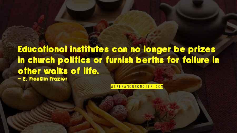 Not Much Longer Quotes By E. Franklin Frazier: Educational institutes can no longer be prizes in
