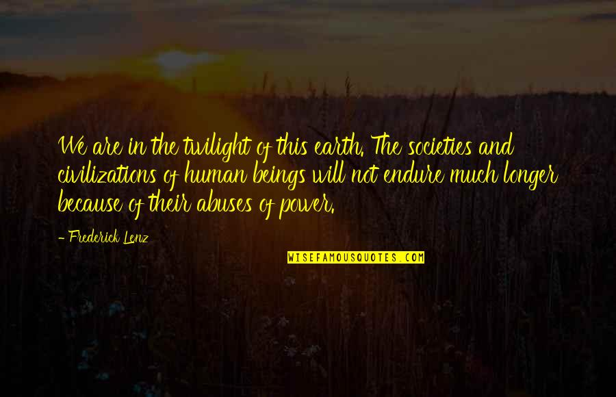 Not Much Longer Quotes By Frederick Lenz: We are in the twilight of this earth.