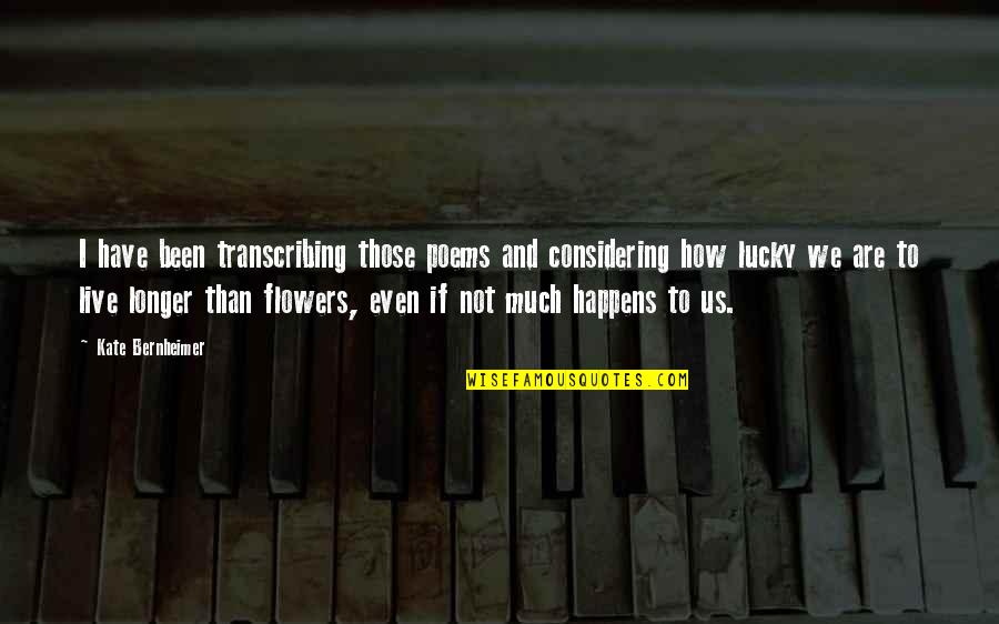 Not Much Longer Quotes By Kate Bernheimer: I have been transcribing those poems and considering