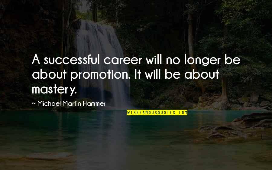 Not Much Longer Quotes By Michael Martin Hammer: A successful career will no longer be about