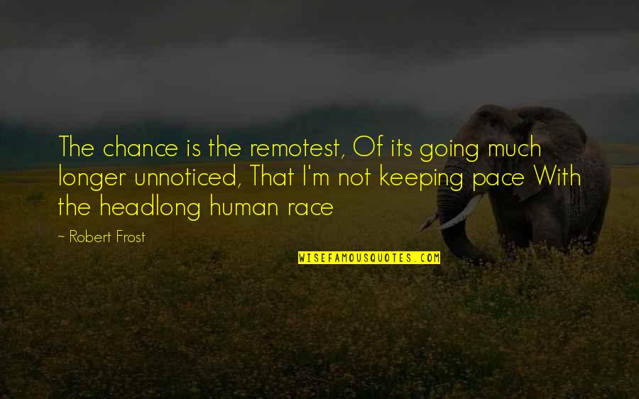 Not Much Longer Quotes By Robert Frost: The chance is the remotest, Of its going