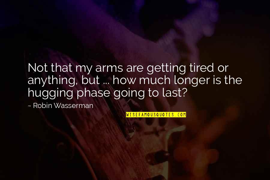 Not Much Longer Quotes By Robin Wasserman: Not that my arms are getting tired or