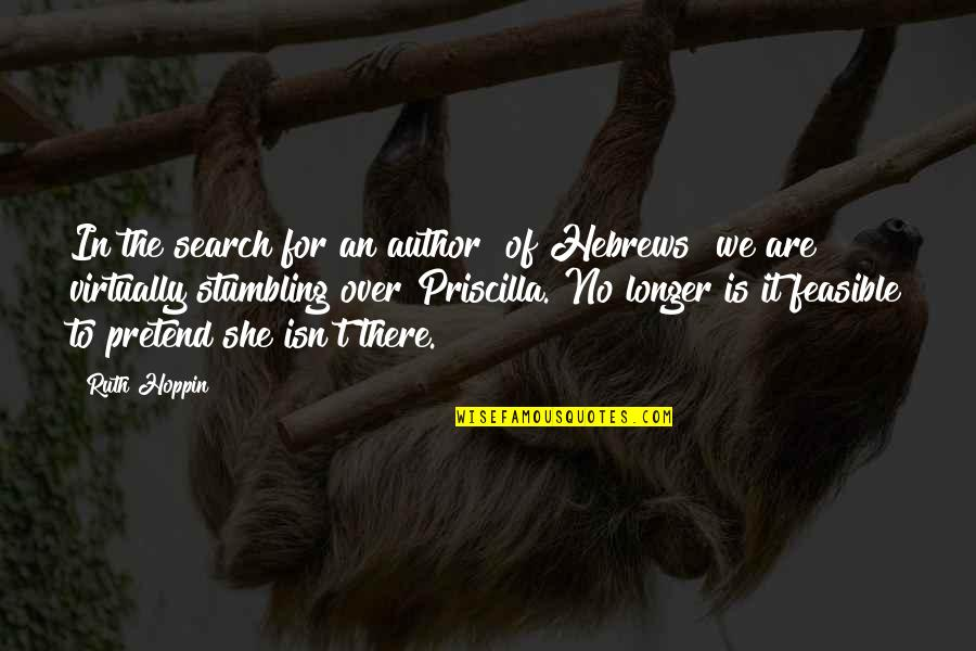 Not Much Longer Quotes By Ruth Hoppin: In the search for an author [of Hebrews]