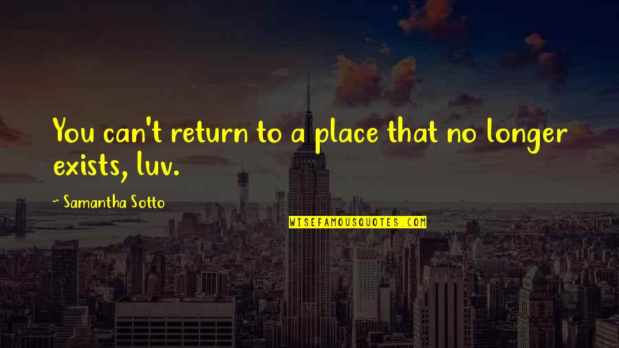 Not Much Longer Quotes By Samantha Sotto: You can't return to a place that no