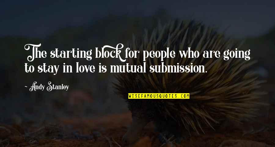 Not Mutual Love Quotes By Andy Stanley: The starting block for people who are going