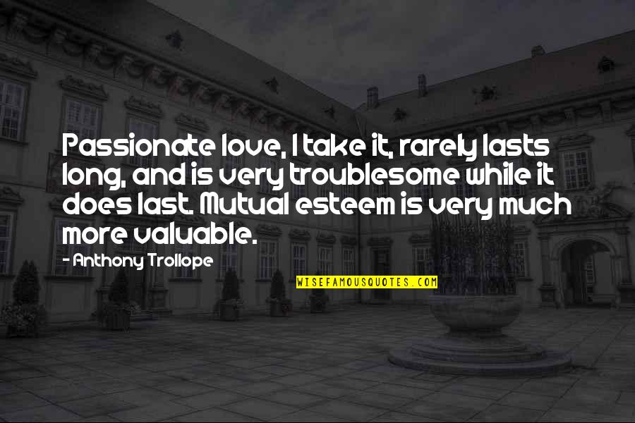 Not Mutual Love Quotes By Anthony Trollope: Passionate love, I take it, rarely lasts long,