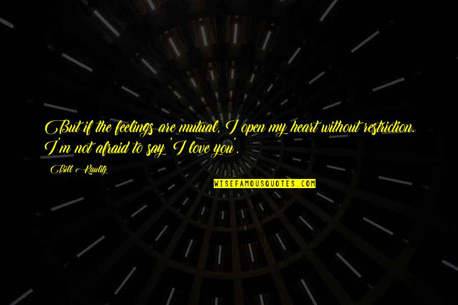Not Mutual Love Quotes By Bill Kaulitz: But if the feelings are mutual, I open