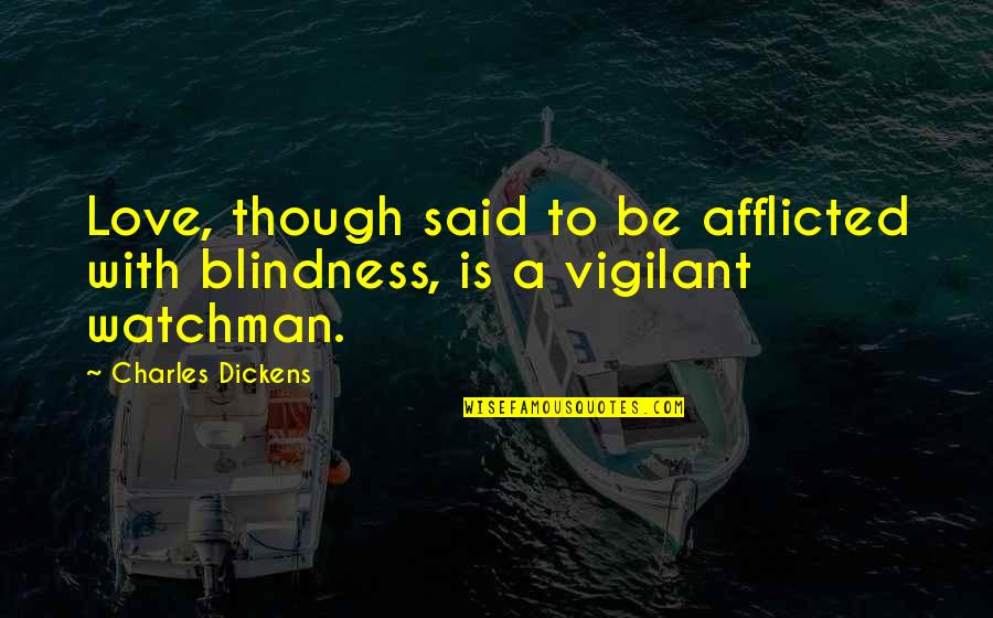 Not Mutual Love Quotes By Charles Dickens: Love, though said to be afflicted with blindness,
